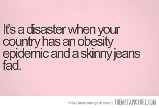 XD: Dont Forget, Don'T Forget, Skinny Jeans, Funny Stories, Deep Thoughts, So True, True Disaster, Funny Photos, So Funny