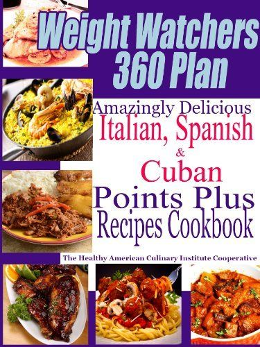 Weight Watchers 360 Plan Amazingly Delicious Italian, Spanish and Cuban Points Plus Recipes Cookbook by The Healthy American Culinary Institute Cooperative, http://www.amazon.com/dp/B00BF2N4SM/ref=cm_sw_r_pi_dp_sd.irb07H52BX: Cuban Points, Weight Watchers, Recipes Cookbook, Points Plus Recipes, Plan Amazingly, Watchers 360, Delicious Italian, 360 Plan