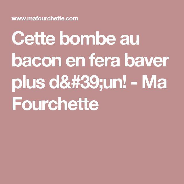 Cette bombe au bacon en fera baver plus d'un! - Ma Fourchette
