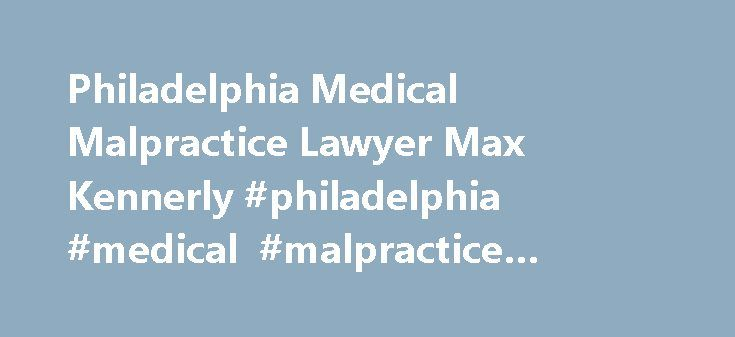 Philadelphia Medical Malpractice Lawyer Max Kennerly #philadelphia #medical #malpractice #lawyers http://sierra-leone.nef2.com/philadelphia-medical-malpractice-lawyer-max-kennerly-philadelphia-medical-malpractice-lawyers/  # Philadelphia Medical Malpractice Lawyer Max Kennerly Only about 380 Philadelphia medical malpractice lawsuits are filed every year, and only about 25 jury trials are held. A very small number of lawyers and law firms actually have experience in this field. I ve filed…