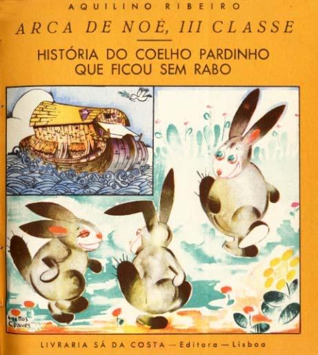 """(Arca de Noé III classe  4) """"História do coelho gordinho que ficou sem rabo"""" : Aquilino Ribeiro ; Ilustações de Jorge Matos Chaves 1936"""