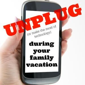 How to UNPLUG during your family vacation!