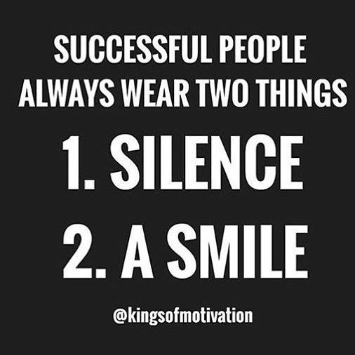Successful people always wear two things: 1. Silence. 2. Smile.