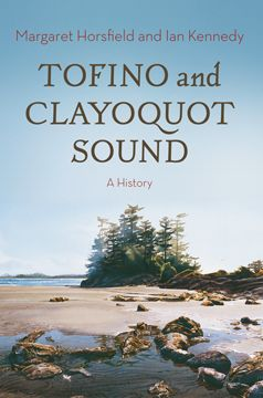 HISTORY/NATURE – HARBOUR PUBLISHING • Tofino and Clayoquot Sound: A History; Horsfield $36.95 hc 978-1-55017-681-0 Oct.