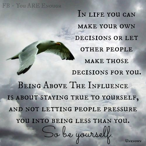 """In Life You Can Make Your Own Decisions Or Let Other"