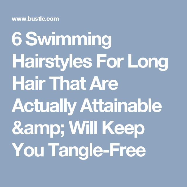 6 Swimming Hairstyles For Long Hair That Are Actually Attainable & Will Keep You Tangle-Free