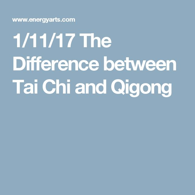 1/11/17 The Difference between Tai Chi and Qigong