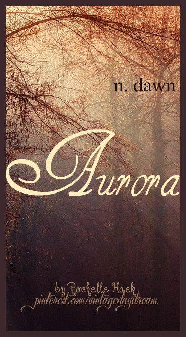 Baby Girl Name: Aurora. Meaning: Dawn. Origin: Latin. https://www.pinterest.com/vintagedaydream/