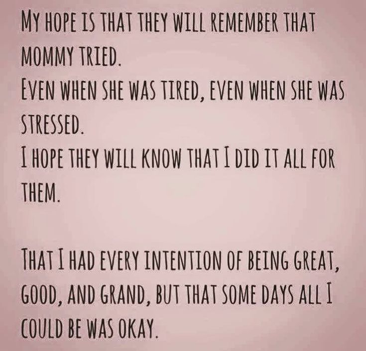 My Hope Is That They Will Remember That Mommy Tried Even When He Was Tired Even When She Was Stressed Parents Quotes Funny Bad Mom Quotes Tired Mom Quotes