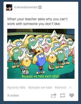 Or just working with people in general | Community Post: 15 Tumblr Posts That Accurately Describe The Struggles Of School