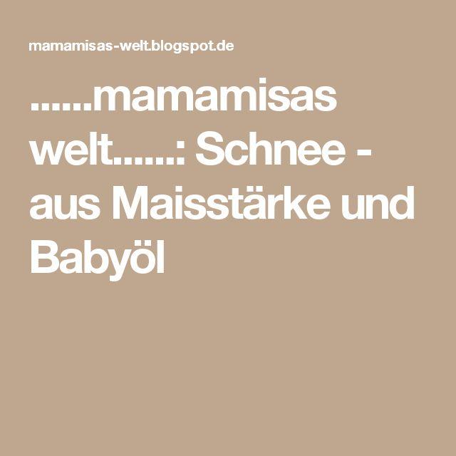 ......mamamisas welt......: Schnee - aus Maisstärke und Babyöl
