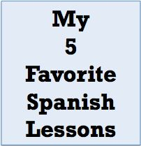 My 5 favorite Spanish lessons that I look forward to teaching every year.