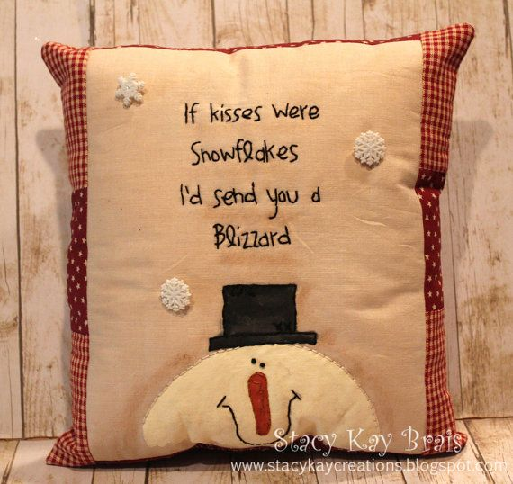 "Handmade handpainted Primitive Christmas Snowman Pillow ""If kisses were snowflakes I'd send you a Blizzard"""