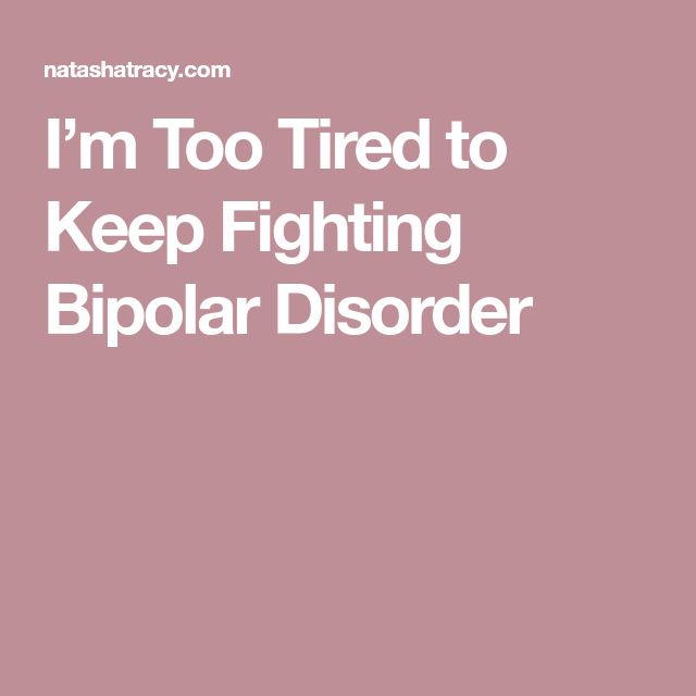 I'm Too Tired to Keep Fighting Bipolar Disorder