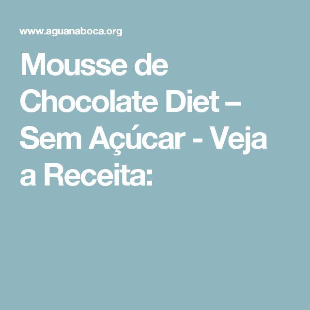 Mousse de Chocolate Diet – Sem Açúcar - Veja a Receita: