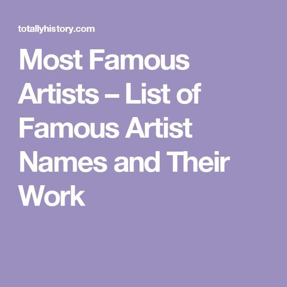 Most Famous Artists – List of Famous Artist Names and Their Work
