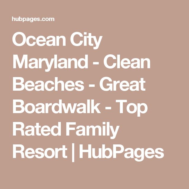 Ocean City Maryland - Clean Beaches - Great Boardwalk - Top Rated Family Resort | HubPages