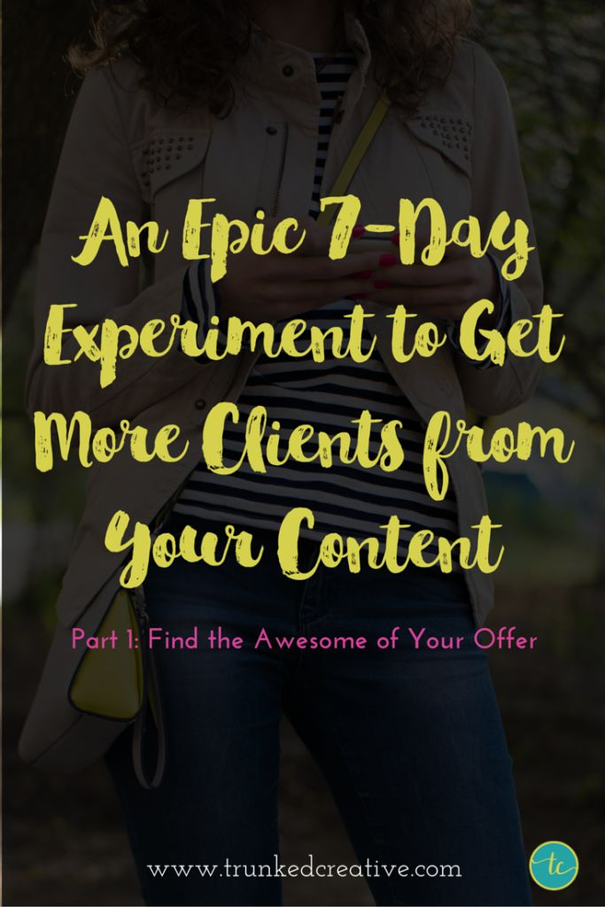 7 Part Series: Get more clients from your content (Part 1): Find the Awesome of Your Offer by Trunked Creative