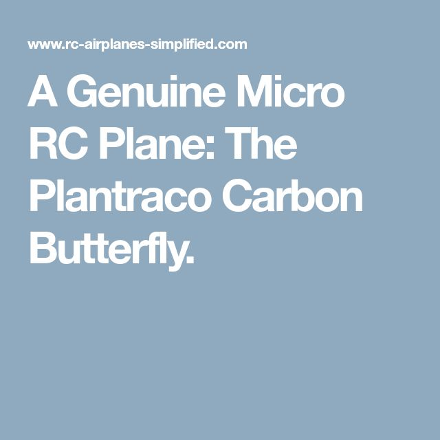 A Genuine Micro RC Plane: The Plantraco Carbon Butterfly.