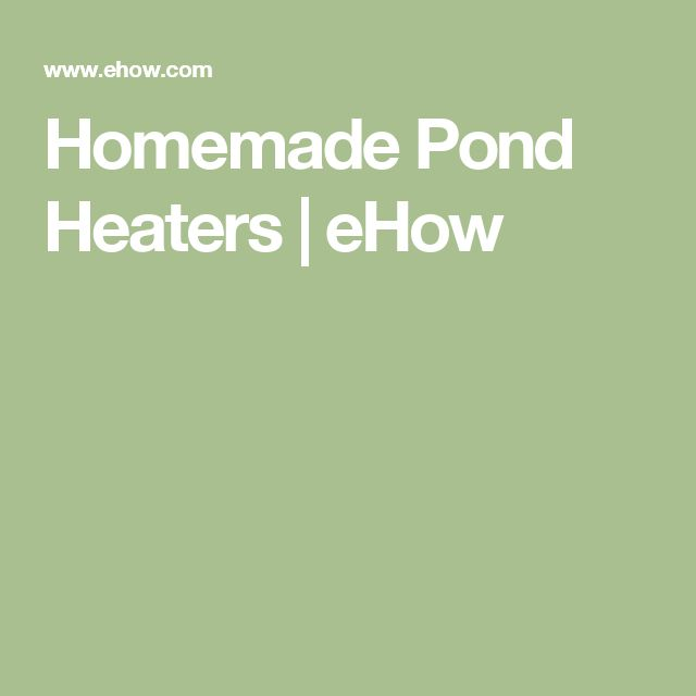 Homemade Pond Heaters | eHow