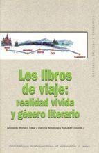 Los libros de viaje : realidad vivida y género literario / Leonardo Romero Tobar, Patricia Almarcegui Elduayen (coords.)