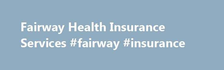 Fairway Health Insurance Services #fairway #insurance http://law.nef2.com/fairway-health-insurance-services-fairway-insurance/  # Providing Superior Personalized Plans and Service for Over 20 Years Fairway health Insurance Services has been providing information, guidance and access to major California health plans and insurance carriers for two decades. We offer individual and family health plans, Medicare Supplements, low cost Advantage Care plans and part D prescription coverage, employer…