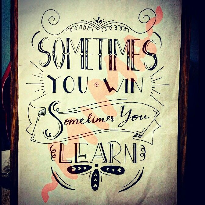 Hand lettering. Quotes of the day. Sometimes you win sometimes you learn.
