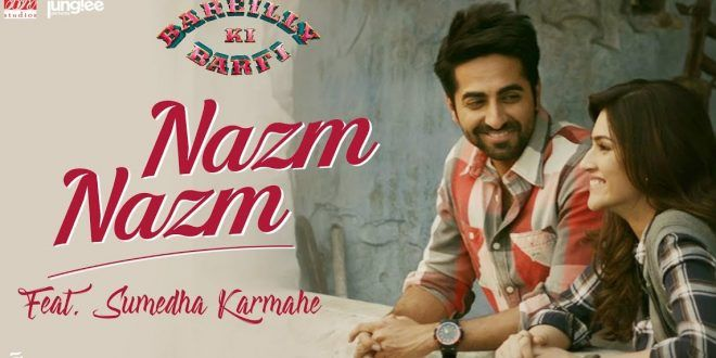 Check out the #Song #Lyrics from the #Hindi #Movie #BareillyKiBarfi #Nazm_Nazm by #Sumedha_Karmahe only at Blog Vertex!!  #Bollywood #acting #film #actor #acting #drama #Kirti_Sanon #Ayushman #Dance #Emotions