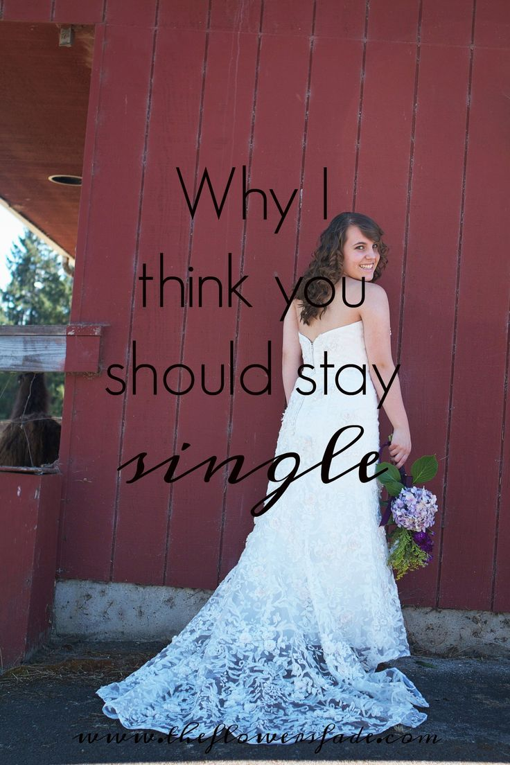 single? want to get married? here's why i think you should stay single.