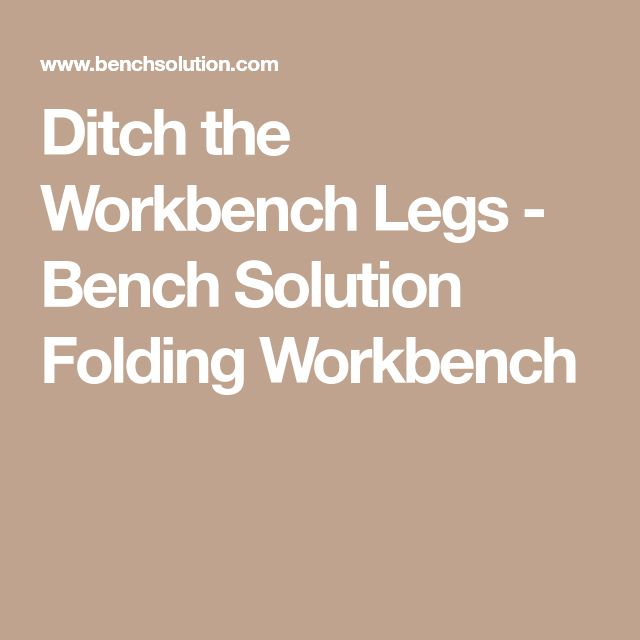 Ditch the Workbench Legs - Bench Solution Folding Workbench