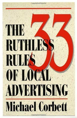 The 33 Ruthless Rules of Local Advertising by Michael Corbett, http://www.amazon.com/dp/096673839X/ref=cm_sw_r_pi_dp_3wItqb1N2KXW7