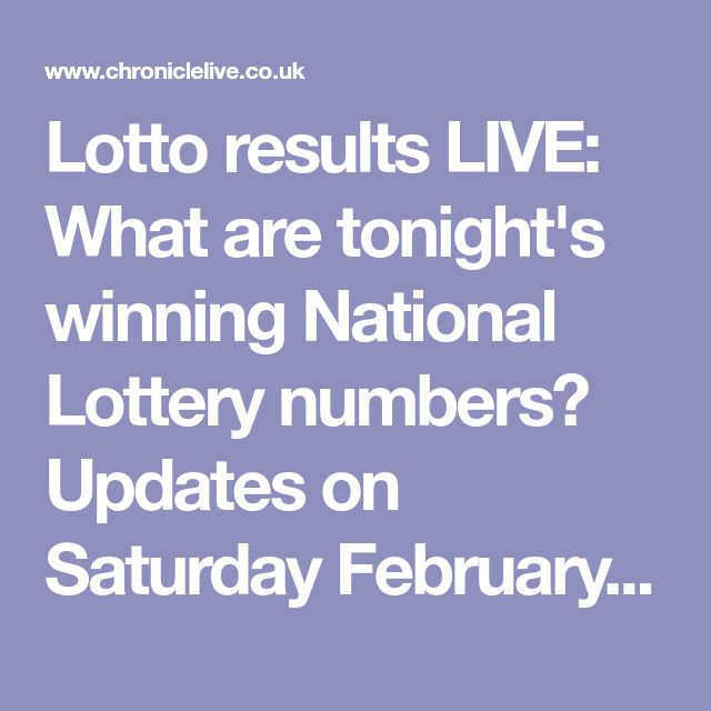 Lotto results LIVE: What are tonight's winning National Lottery numbers? Updates on Saturday February 10 draw - Chronicle Live
