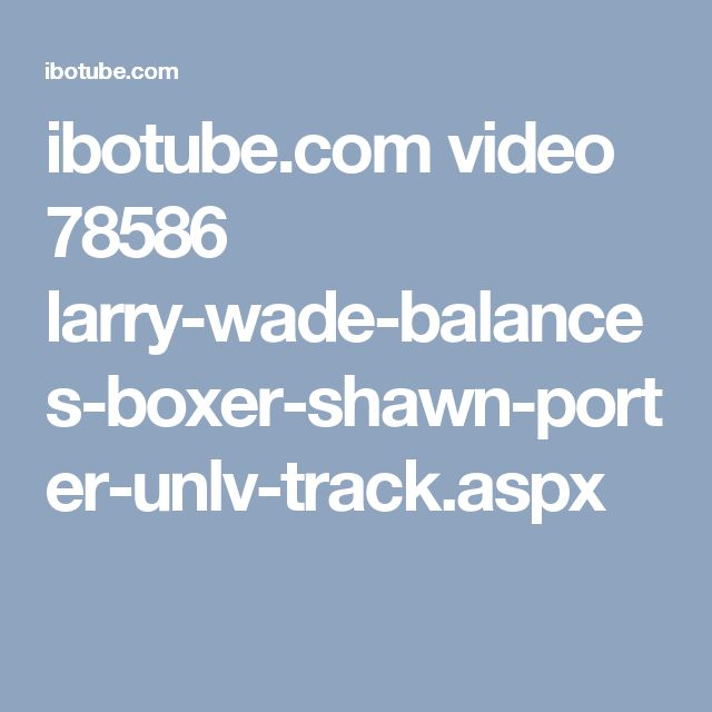 ibotube.com video 78586 larry-wade-balances-boxer-shawn-porter-unlv-track.aspx