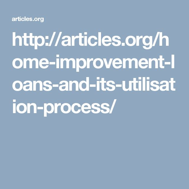 http://articles.org/home-improvement-loans-and-its-utilisation-process/