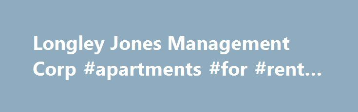 Longley Jones Management Corp #apartments #for #rent #nj http://apartments.remmont.com/longley-jones-management-corp-apartments-for-rent-nj/  #income based housing # ANNOUNCEMENT: CNY REDEVELOPMENT IS MOVING TO 753 JAMES STREET, SUITE 101, SYRACUSE, NY 13203 AS OF MAY 1, 2014, CNY REDEVELOPMENT WILL BE CLOSING THE WAITING LIST FOR EFFECIENCY APARTMENTS. Longley Jones provides unique housing opportunities for low-income individuals and families. Our Income-Based Housing Program also known as…