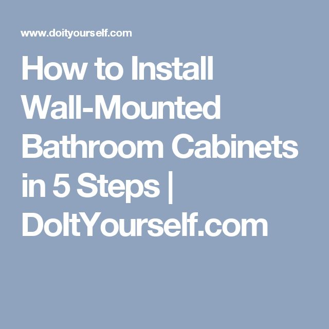 How to Install Wall-Mounted Bathroom Cabinets in 5 Steps | DoItYourself.com