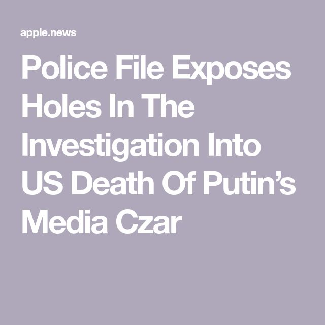 Police File Exposes Holes In The Investigation Into US Death Of Putin's Media Czar