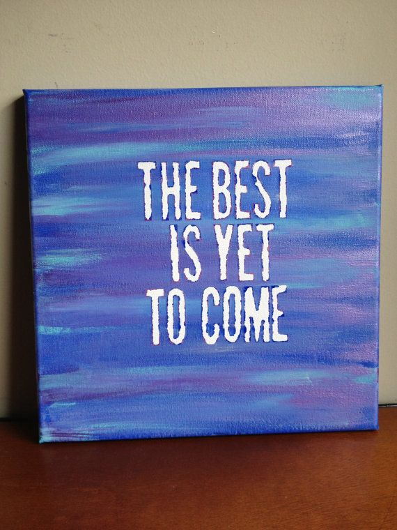 Canvas quote painting the best is yet to come 12x12 by for How to come up with painting ideas