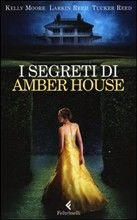 I segreti di Amber House (Kelly Moore, Tucker Reed, Larkin Reed, 2013)