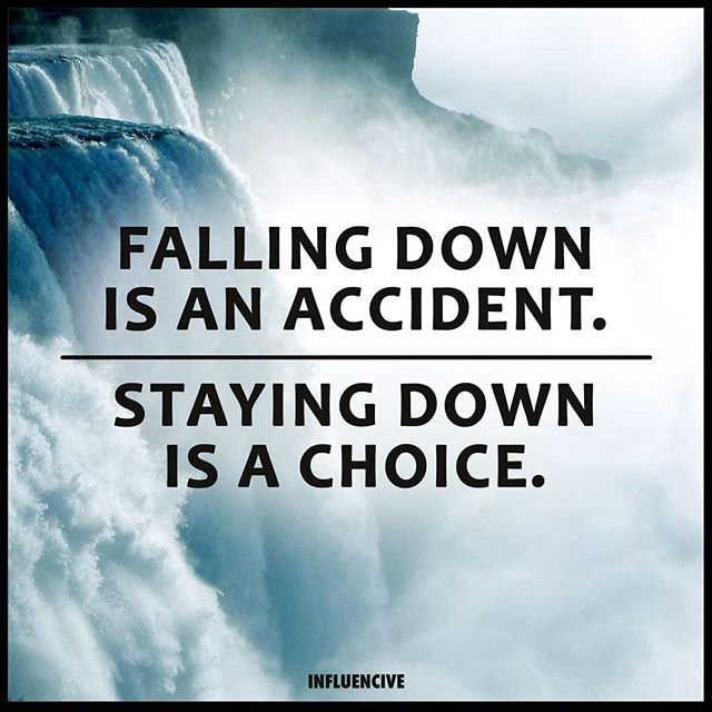 Falling Down Is An Accident Staying Down Is A Choice Down Quotes Falling Down Best Inspirational Quotes