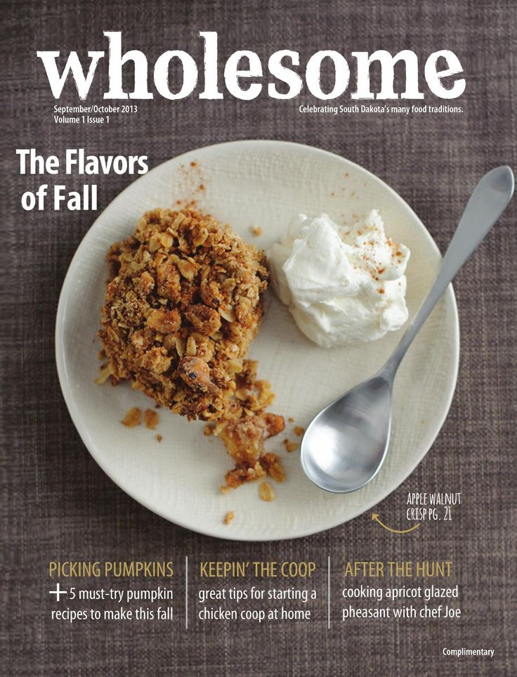 This premier issue of Wholesome Magazine celebrates the flavors of fall in South Dakota through seasonal recipes, chef profiles, harvest festival features and more..