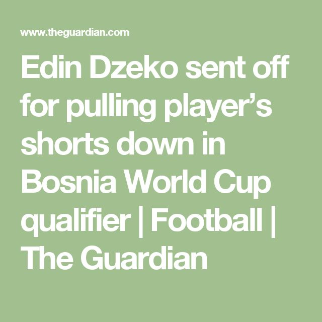 Edin Dzeko sent off for pulling player's shorts down in Bosnia World Cup qualifier | Football | The Guardian