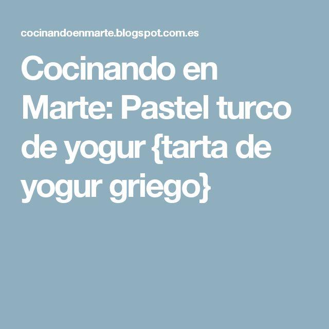 Cocinando en Marte: Pastel turco de yogur {tarta de yogur griego}