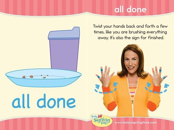 What is the sign for all done? learning how to sign all done will be helpful, especially at meal time, see our video for this two handed sign.