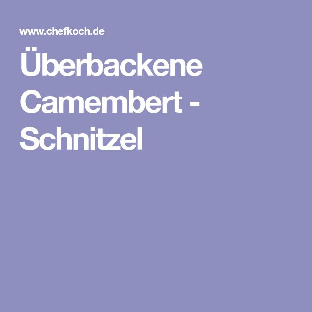 Überbackene Camembert - Schnitzel