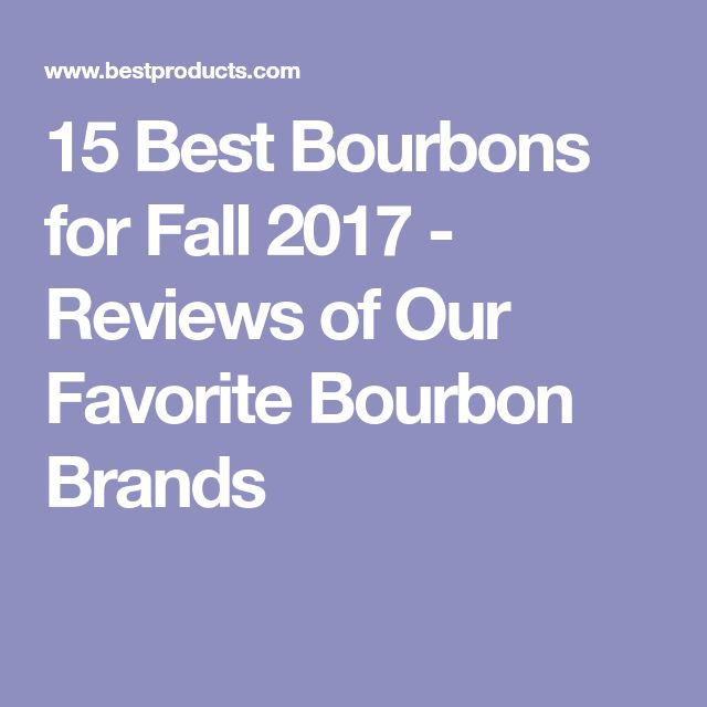 15 Best Bourbons for Fall 2017 - Reviews of Our Favorite Bourbon Brands