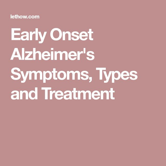 Early Onset Alzheimer's Symptoms, Types and Treatment