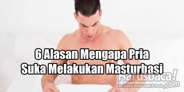 6 Alasan Mengapa Pria Suka Melakukan Masturbasi