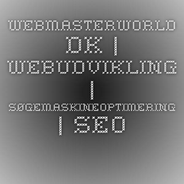 WebmasterWorld.dk | webudvikling | søgemaskineoptimering | SEO