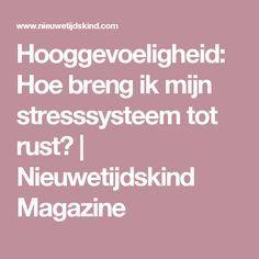 Hooggevoeligheid: Hoe breng ik mijn stresssysteem tot rust? | Nieuwetijdskind Magazine